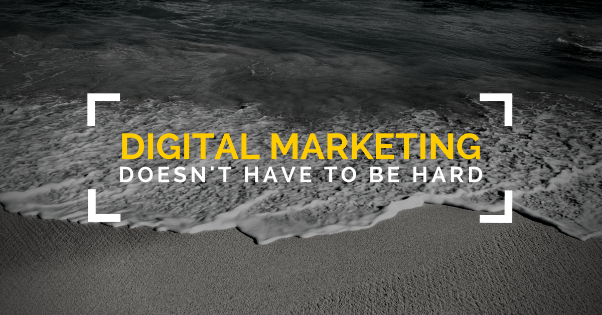 Digital marketing doesn't have to be hard