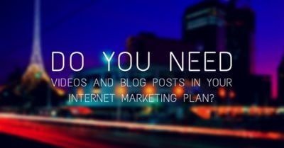 Do you need content and videos in your internet marketing plan?