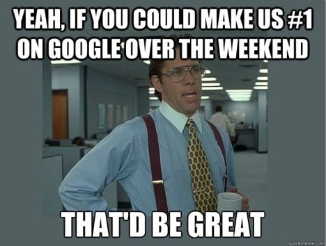 Yah, if you could get us ranked in Google meme