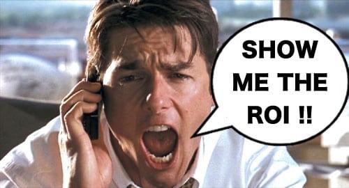 Show me the ROI!
