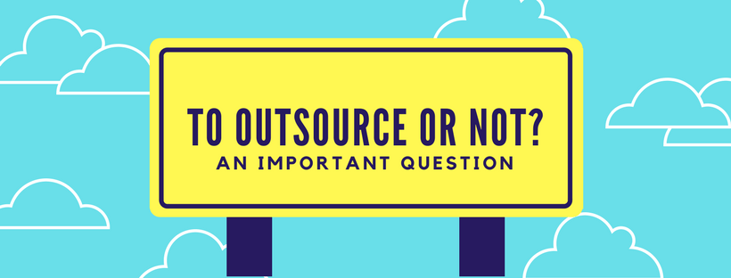 To Outsource or Not Is An Important Question